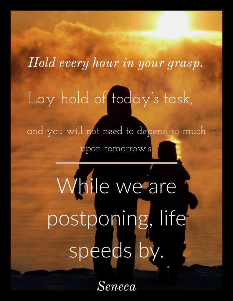 Hold every hour in your grasp…Seneca